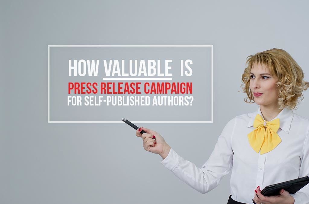How valuable is Press Release Campaign for Self-Published Authors