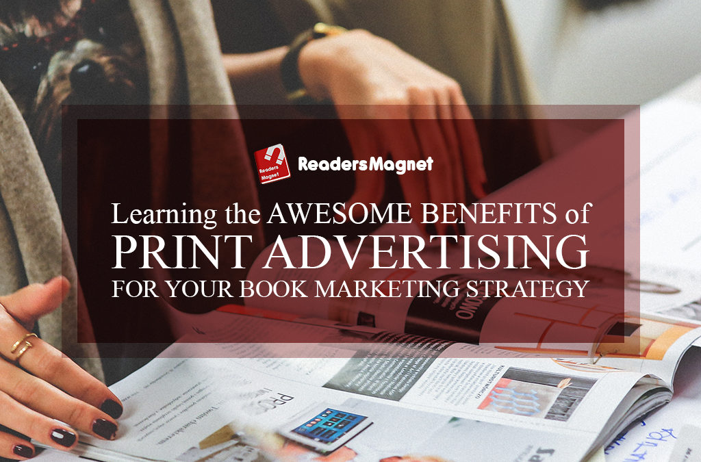 Awesome Benefits of Print Advertising for Your Book Marketing Strategy
