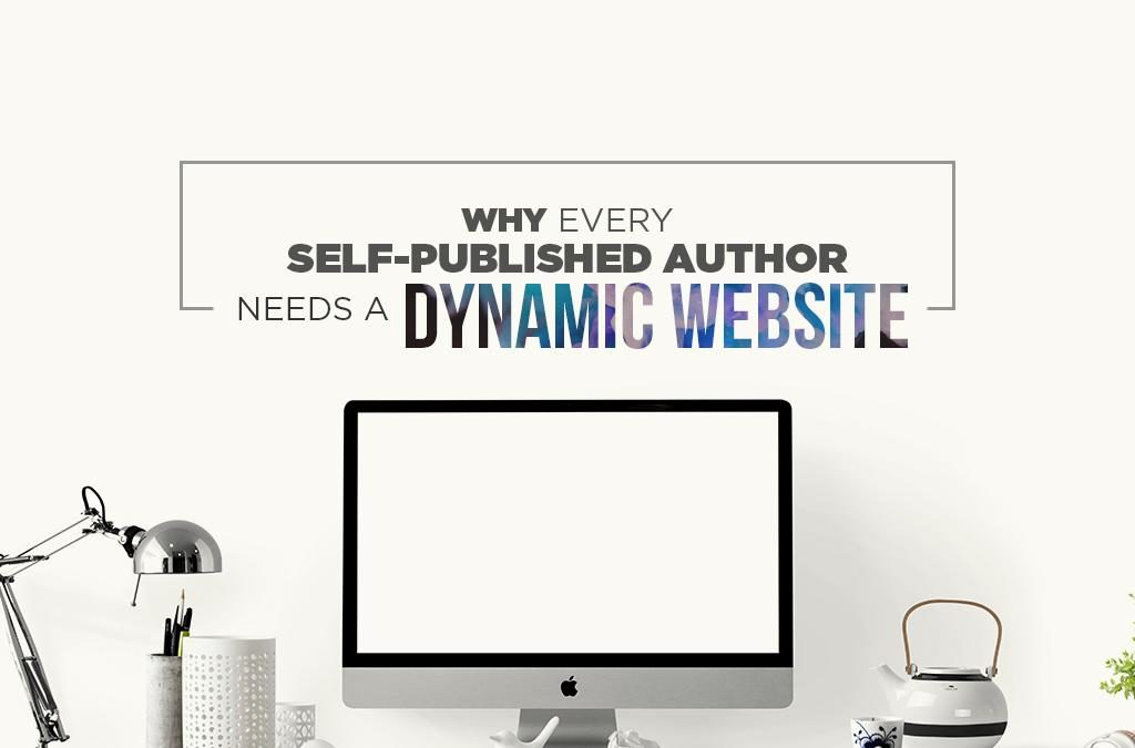 4 Great Reasons Why Every Self-Published Author Needs a Dynamic Website