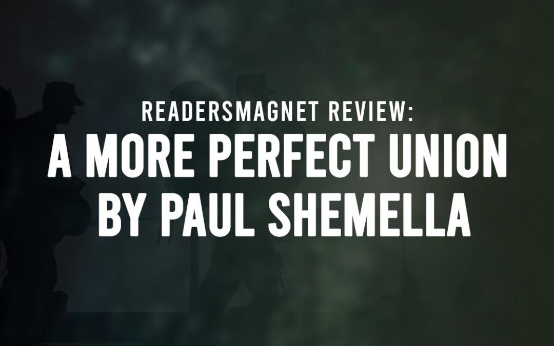 ReadersMagnet Review: A More Perfect Union by Paul Shemella