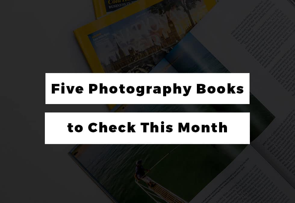 Five Photography Books to Check This Month