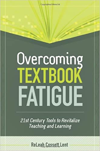 Overcoming Textbook Fatigue 21st Century Tools to Revitalize Teaching by ReLeah Cossett Lent cover