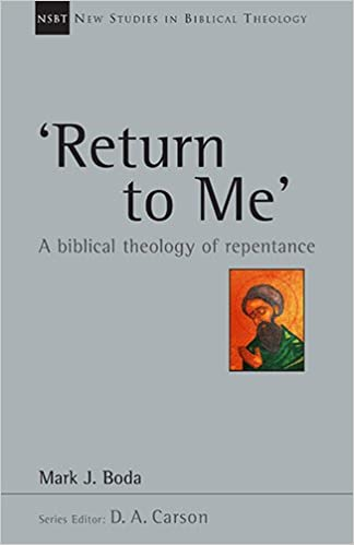 'Return To Me' A Biblical Theology of Repentance by Mark J. Boda cover