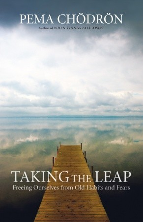 Taking the Leap Freeing Ourselves from Old Habits and Fears by Pema Chödrön goodreads cover