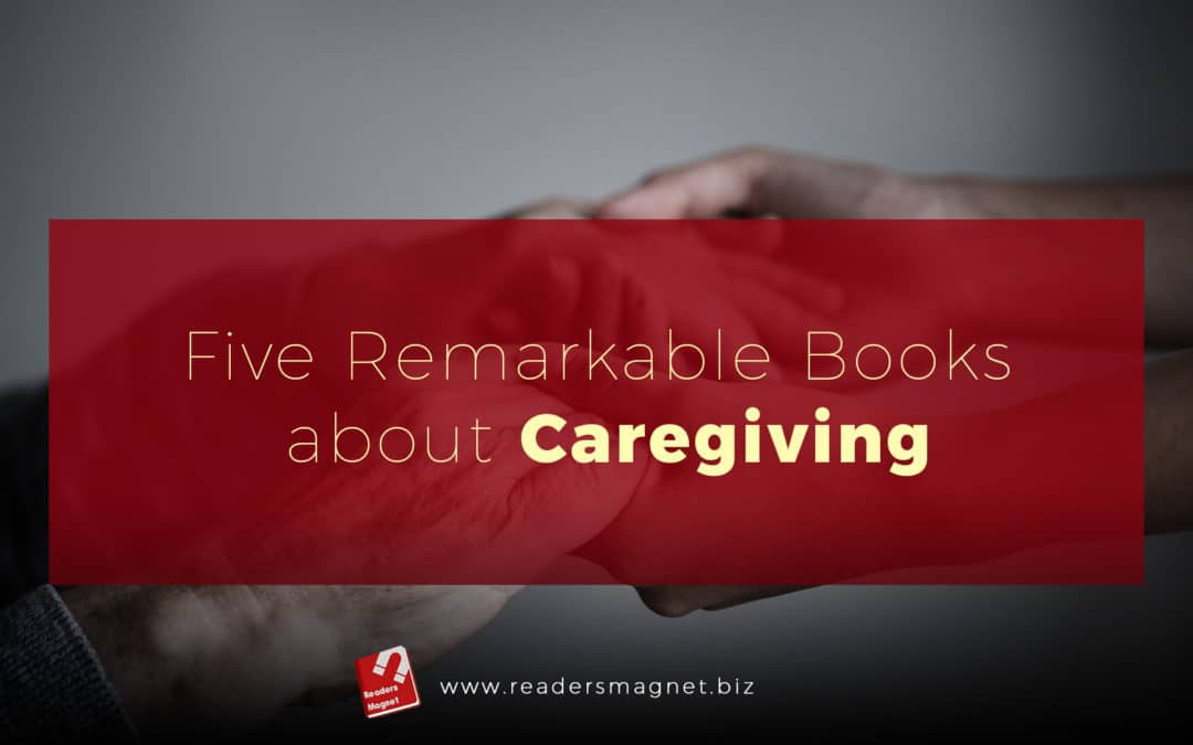 Five Remarkable Books About Caregiving