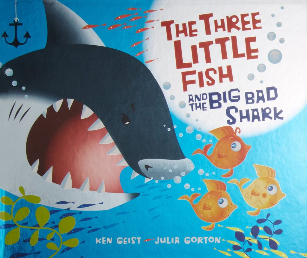 The Three Little Fish and The Big Bad Shark by Will Grace and Ken Geist