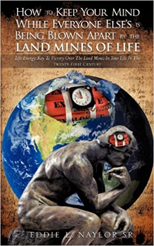 How To Keep Your Mind While Everyone Else's is Being Blown Apart by the Land Mines of Life by Eddie Naylor cover