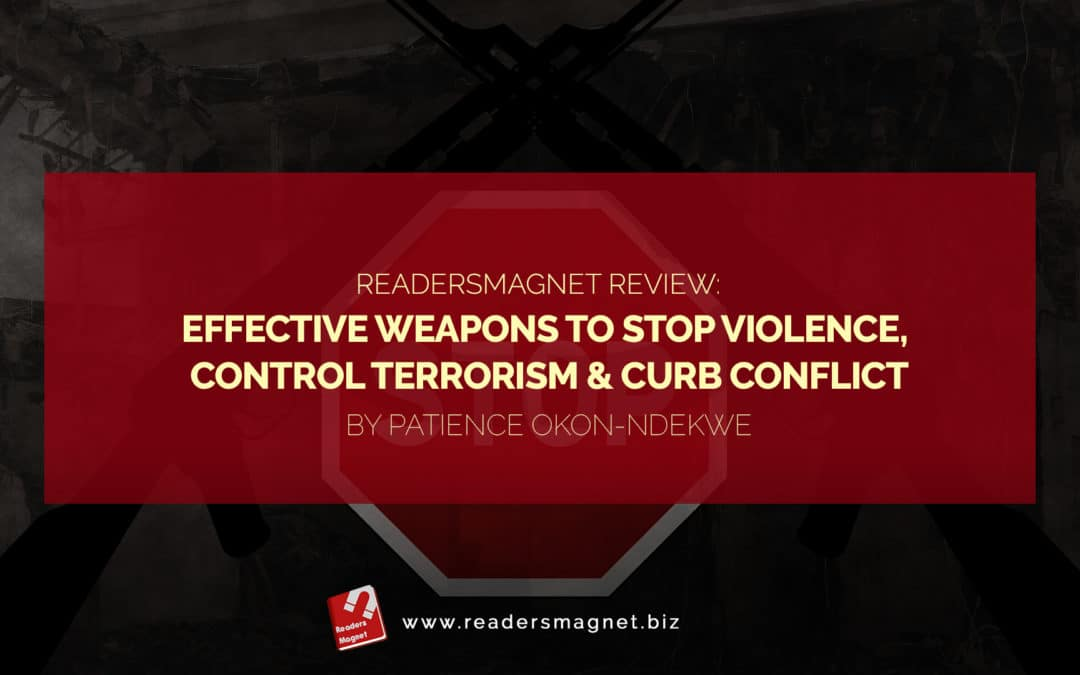 "ReadersMagnet Review: Patience Okon-Ndekwe's ""Effective Weapons to Stop Violence, Control Terrorism & Curb Conflict"""