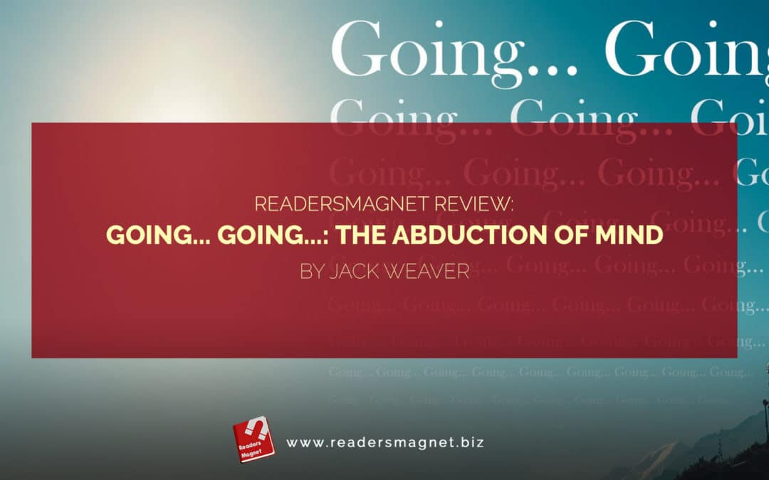 ReadersMagnet Review: Going… Going…: The Abduction of Mind by Jack Weaver