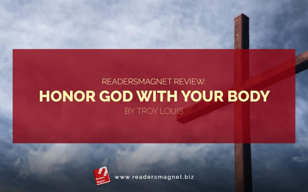 ReadersMagnet Review: Honor God With Your Body by Troy Louis