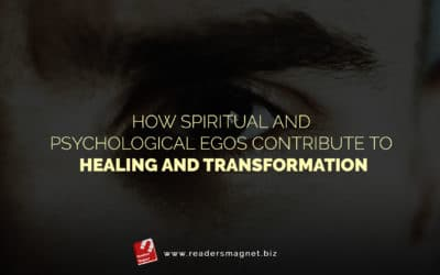 How Spiritual and Psychological Egos Contribute to Healing and Transformation