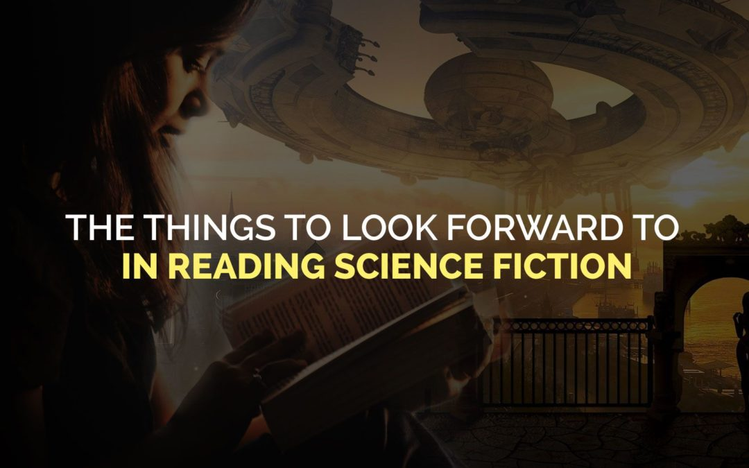 The Things to Look Forward to in Reading Science Fiction