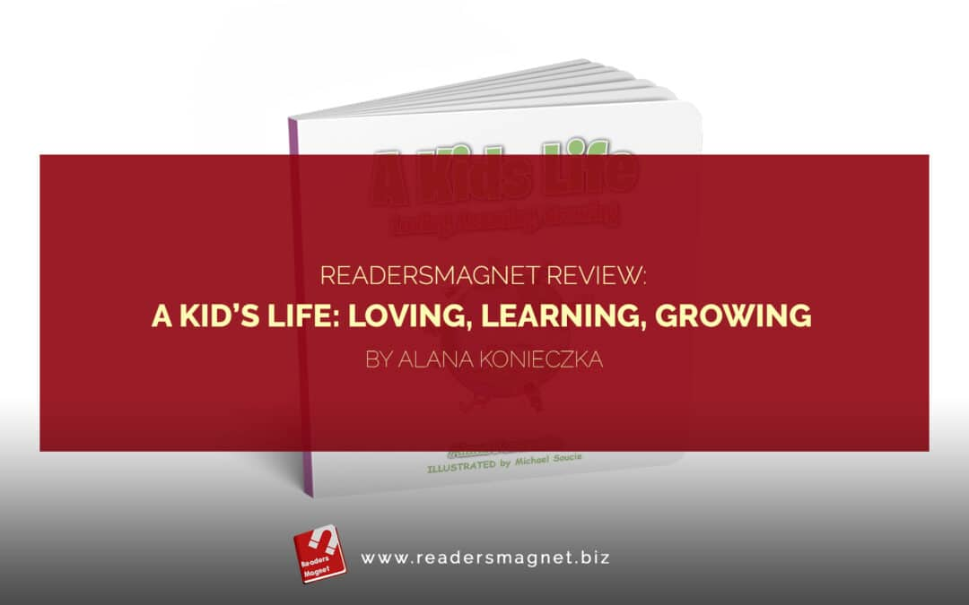 A Kid's Life Loving, Learning, Growing by Alana Konieczka banner