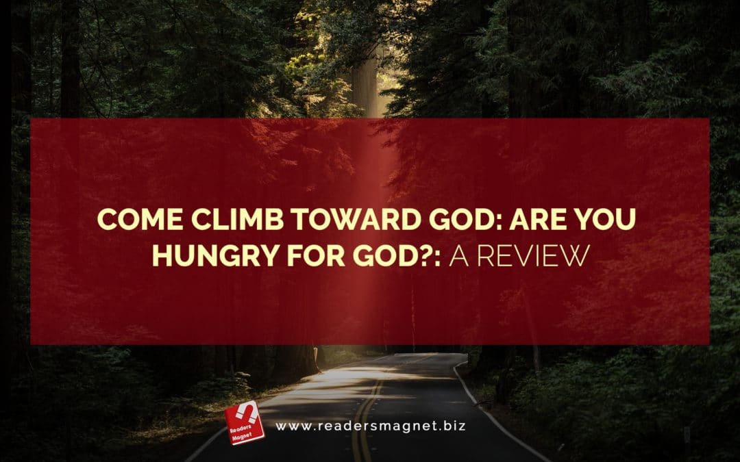 Come Climb Toward God: Are You Hungry for God?: A Review