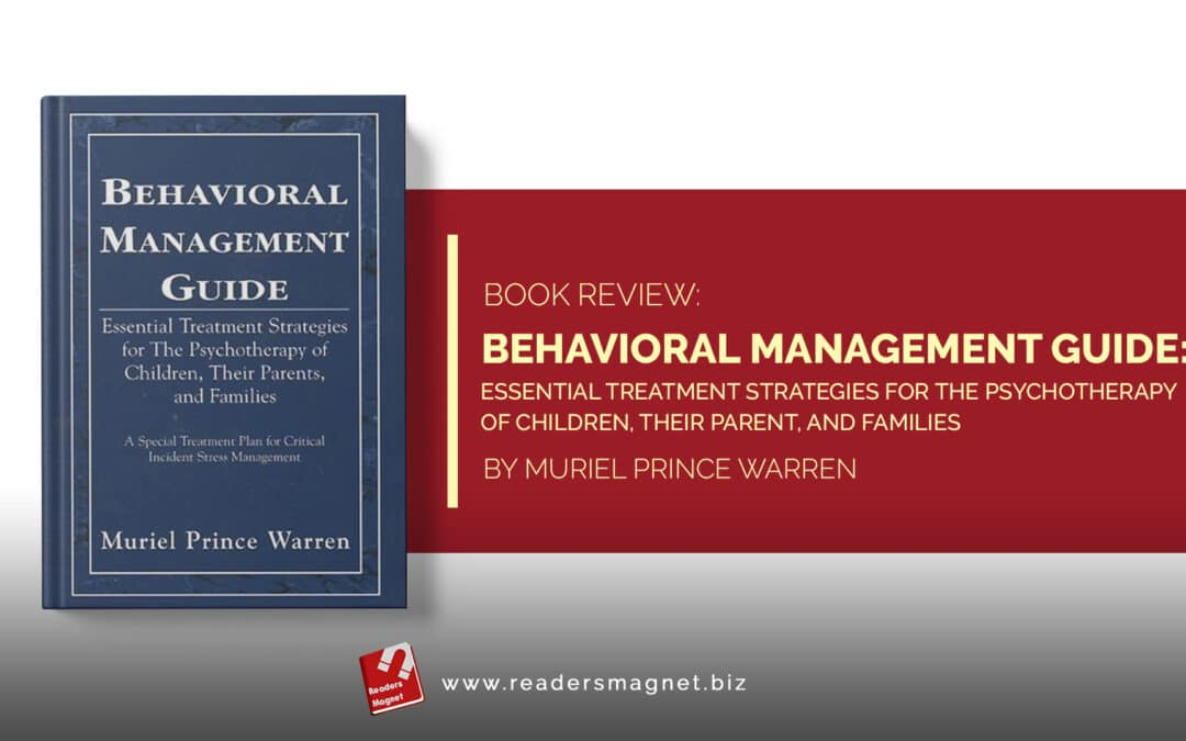 Book Review| Behavioral Management Guide: Essential Treatment Strategies for The Psychotherapy of Children, Their Parent, and Families by Muriel Prince Warren