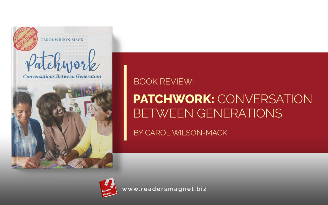 Book Review: Patchwork: Conversations Between Generations by Carol Wilson – Mack
