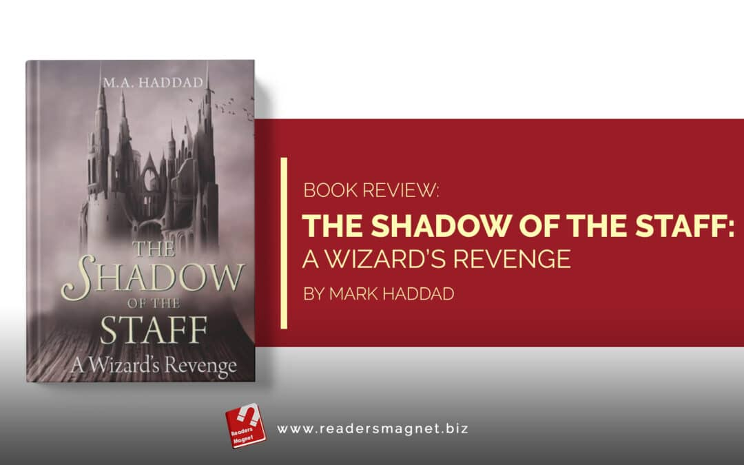 Book Review | The Shadow of the Staff: A Wizard's Revenge by Mark Haddad