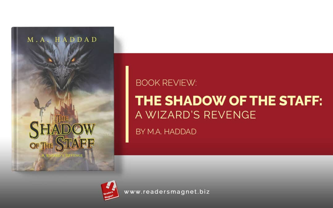 Book Review | The Shadow of the Staff: A Wizard's Revenge by M.A. Haddad