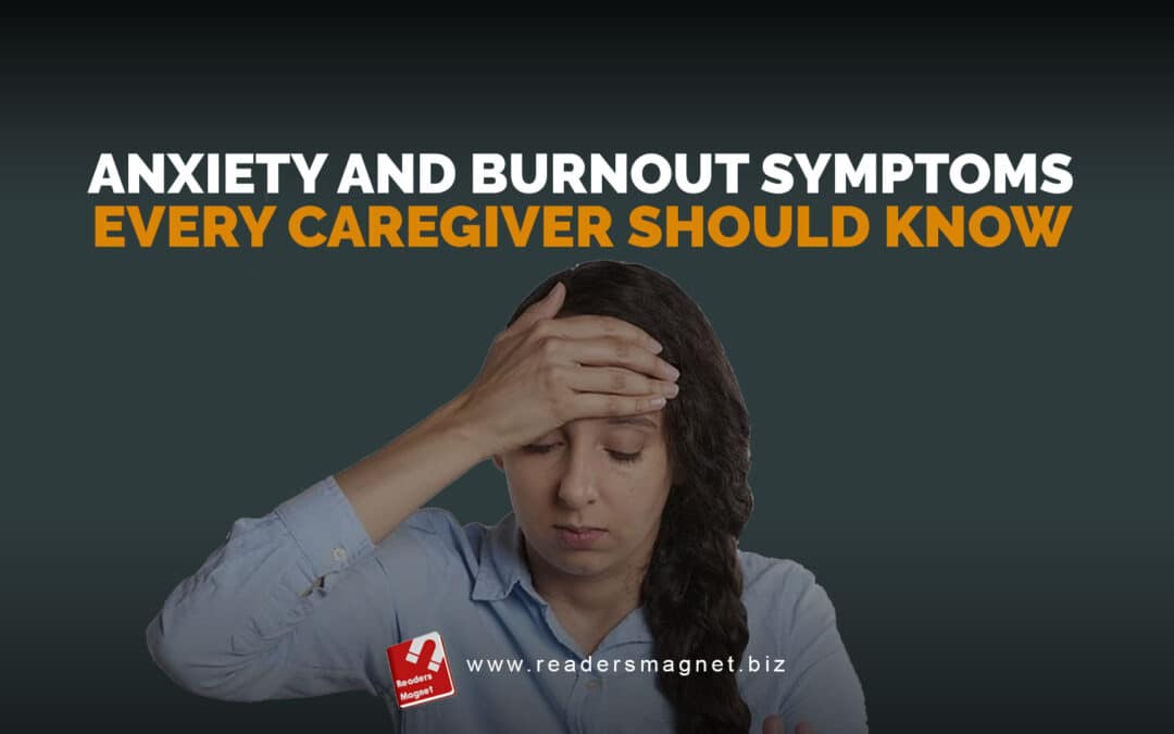 Anxiety and Burnout Symptoms Every Caregiver Should Know