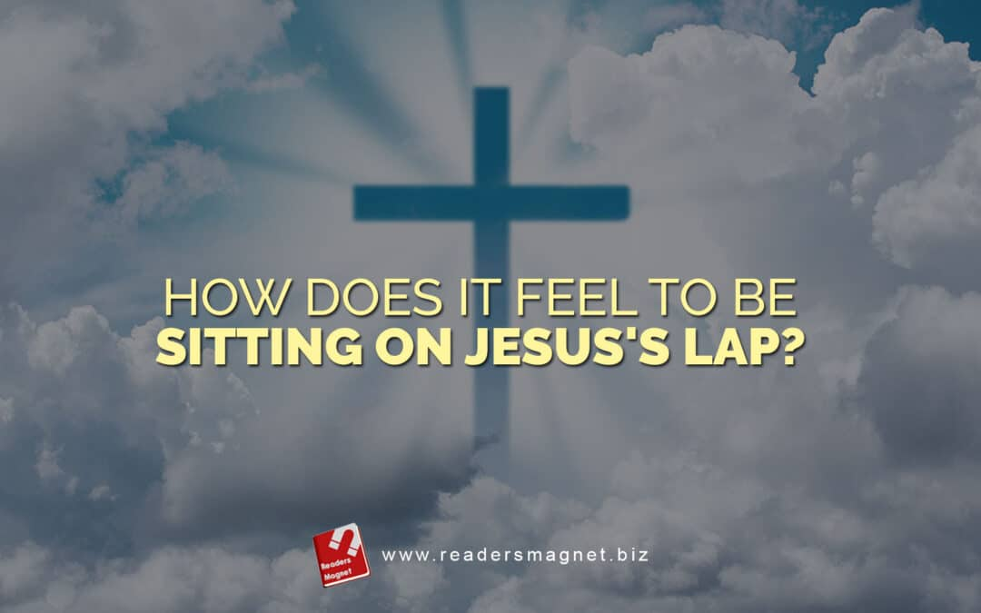 How Does it Feel to Be Sitting on Jesus's Lap?