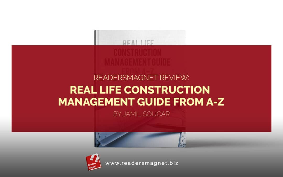 ReadersMagnet Review: Real Life Construction Management Guide From A-Z by Jamil Soucar