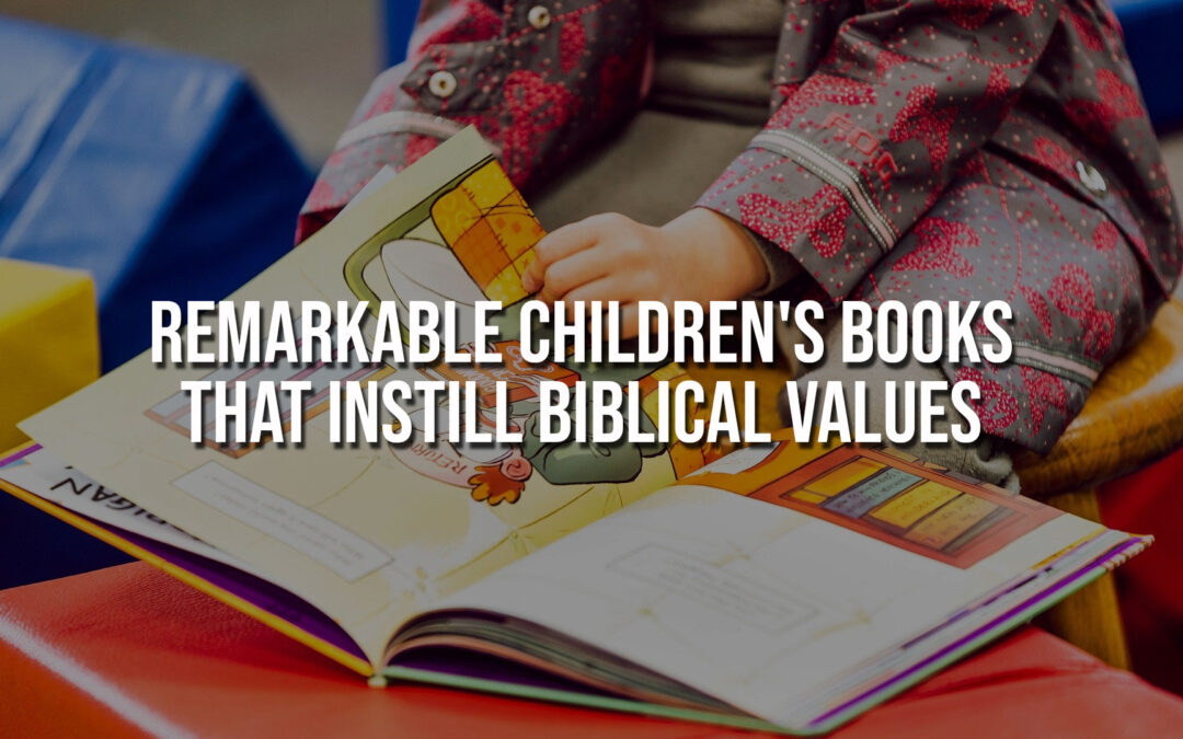 Remarkable Children's Books that Instill Biblical Values