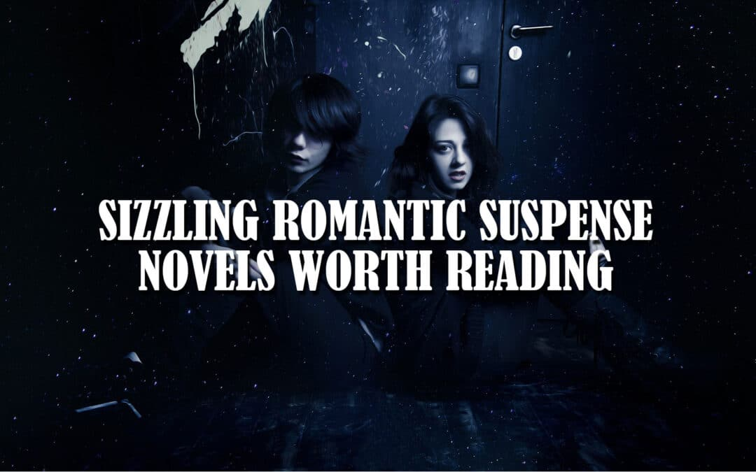 Sizzling Romantic Suspense Novels Worth Reading