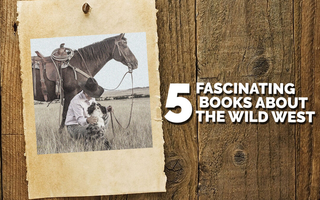 Five Fascinating Books About the Wild West