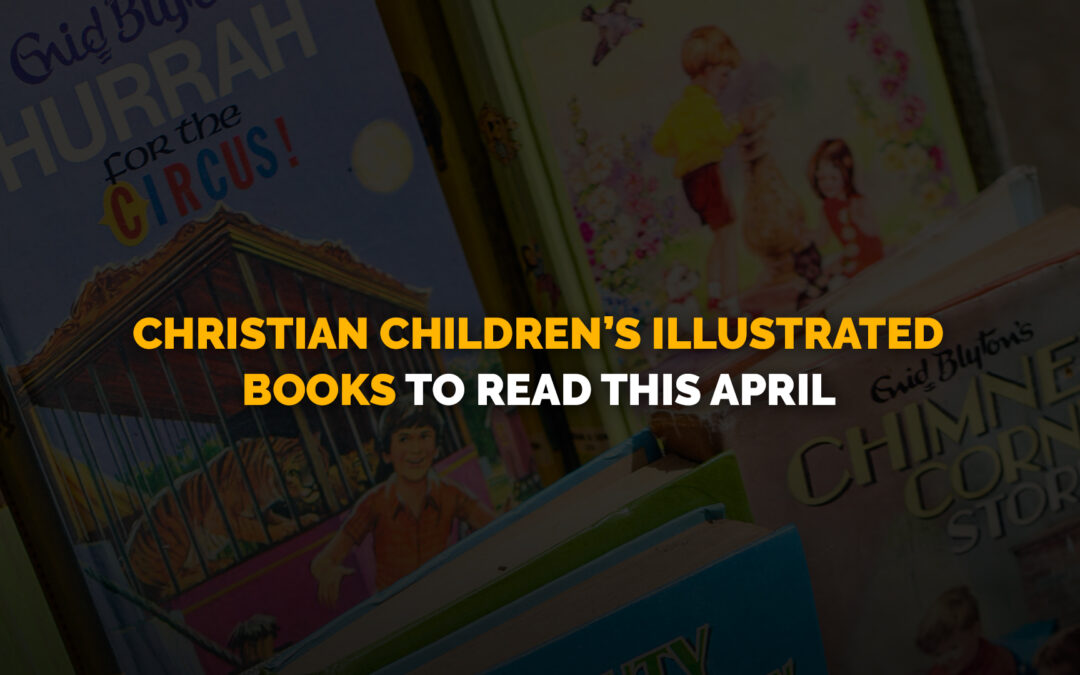 Christian Children's Illustrated Books to Read this April