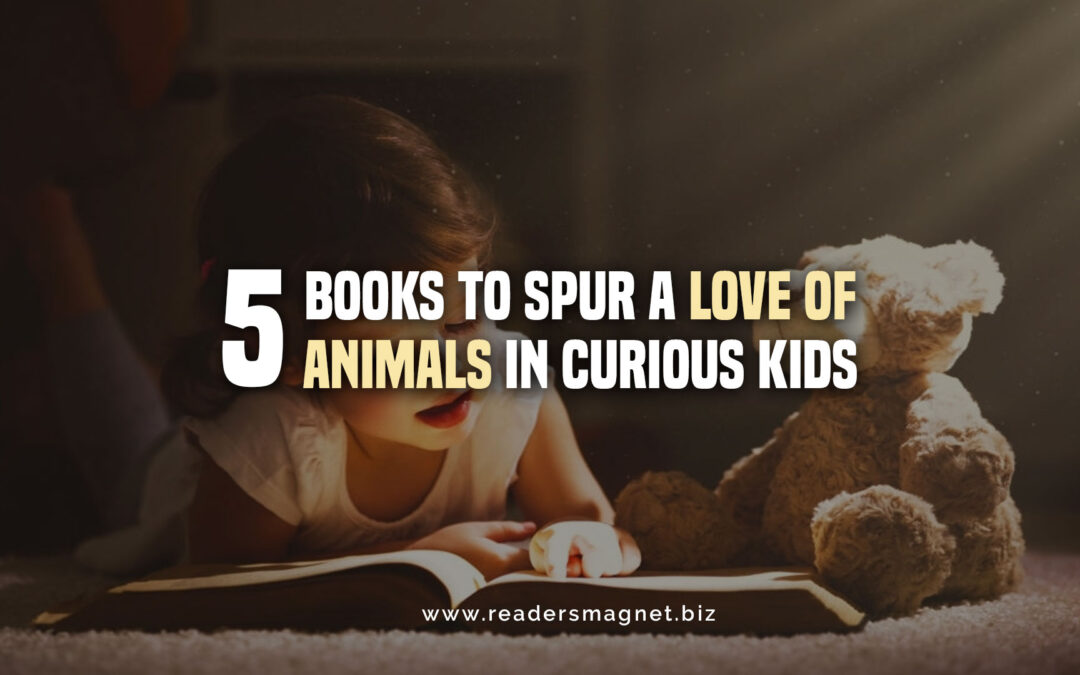 Five Books to Spur a Love of Animals in Curious Kids