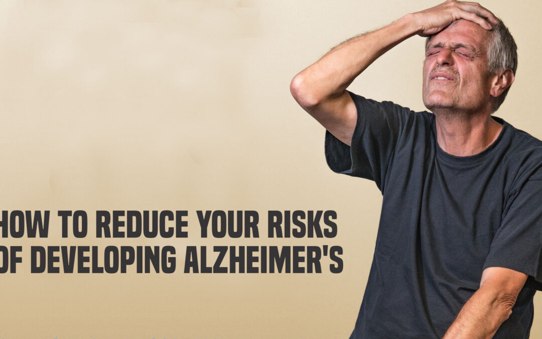 How to Reduce Your Risks of Developing Alzheimer's