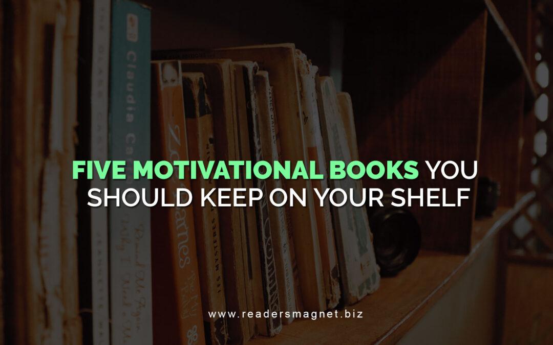 Five Motivational Books You Should Keep on Your Shelf