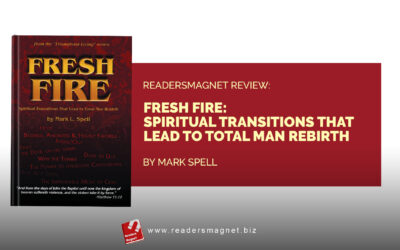 ReadersMagnet Review: Fresh Fire: Spiritual Transitions that Lead to Total Man Rebirth by Mark L. Spell