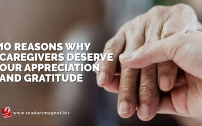Ten Reasons Why Caregivers Deserve Our Appreciation and Gratitude