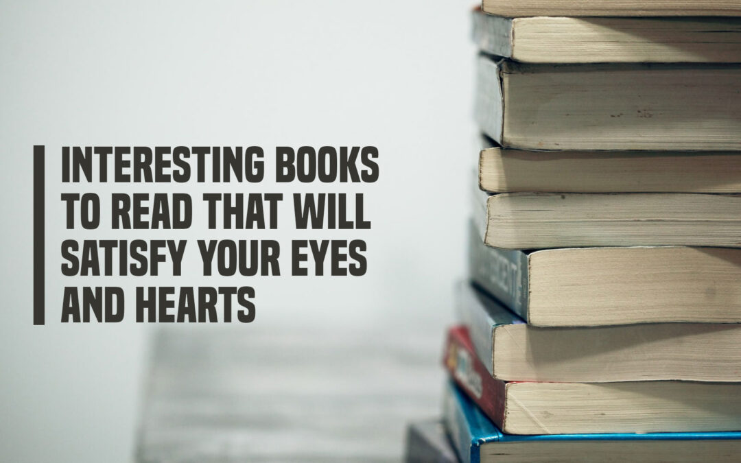 Interesting Books to Read That Will Satisfy Your Eyes and Hearts
