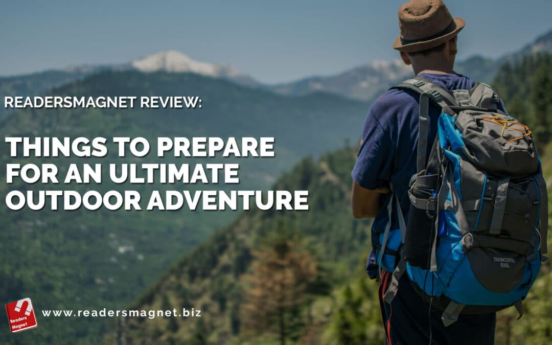 ReadersMagnet Review: Things to Prepare for an Ultimate Outdoor Adventure