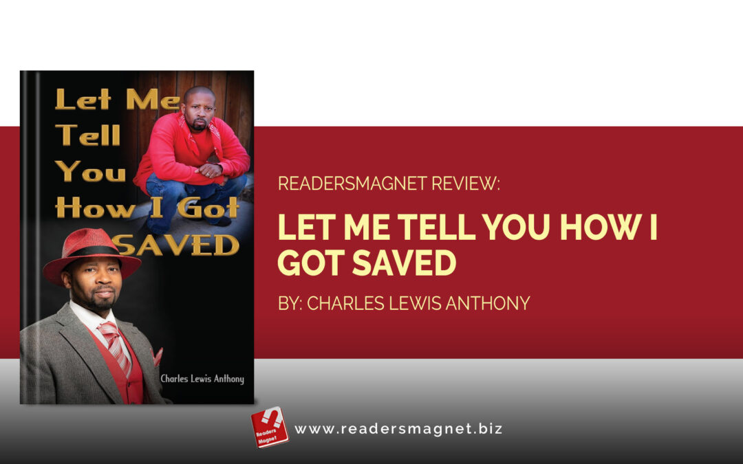 ReadersMagnet Review: Let Me Tell You How I Got Saved by Charles Lewis Anthony