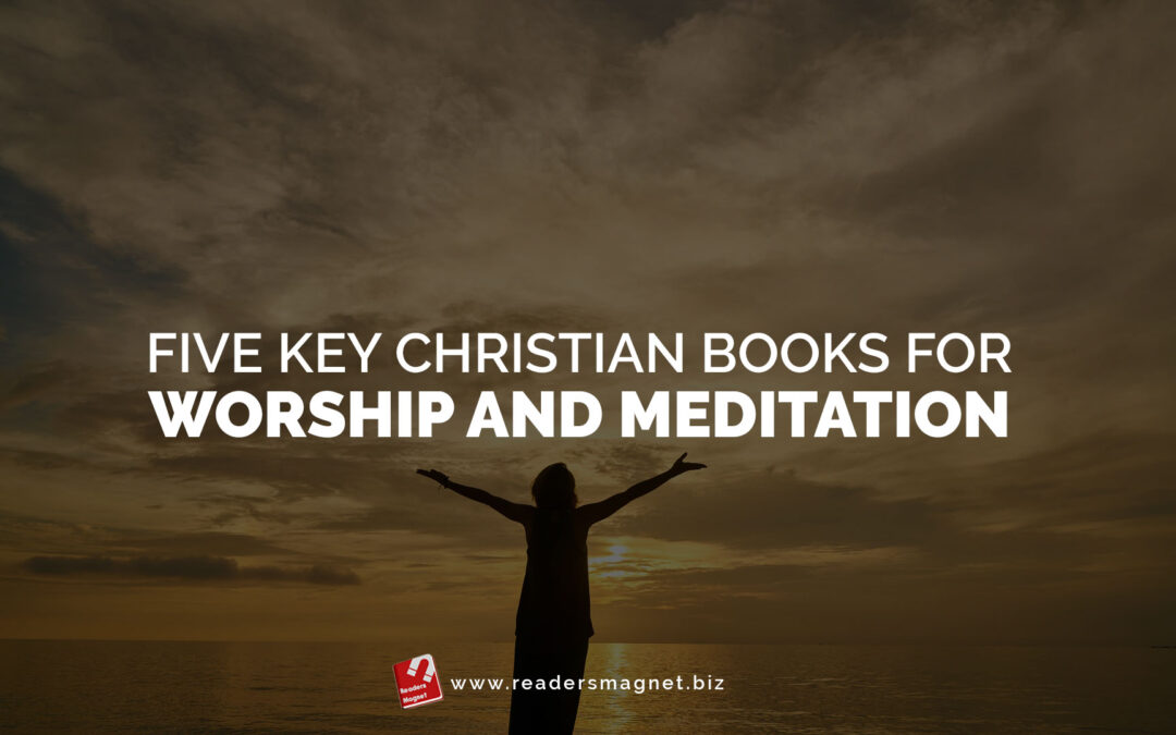 Five Key Christian Books for Worship and Meditation