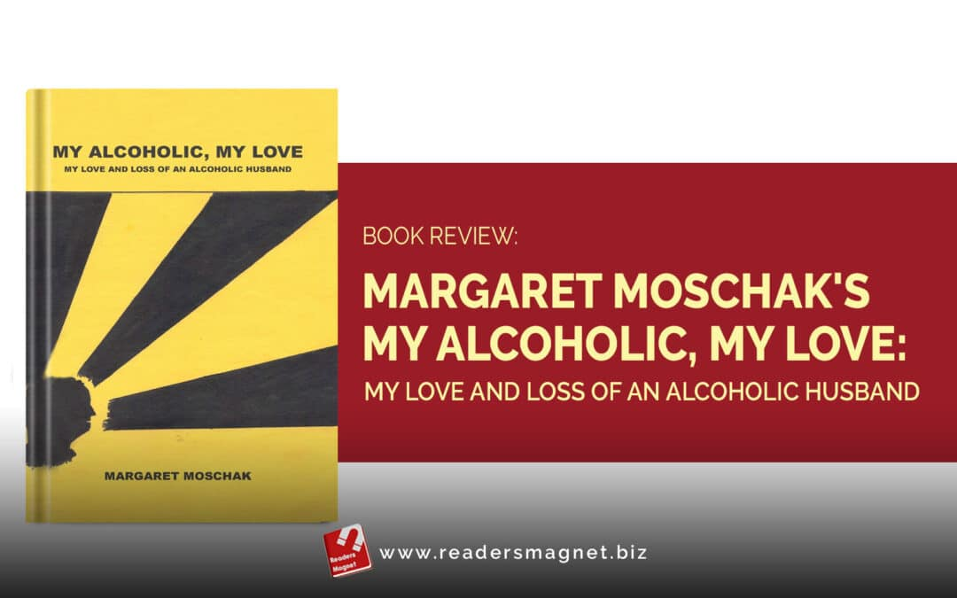 Book Review: Margaret Moschak's My Alcoholic, My Love: My Love and Loss of an Alcoholic Husband