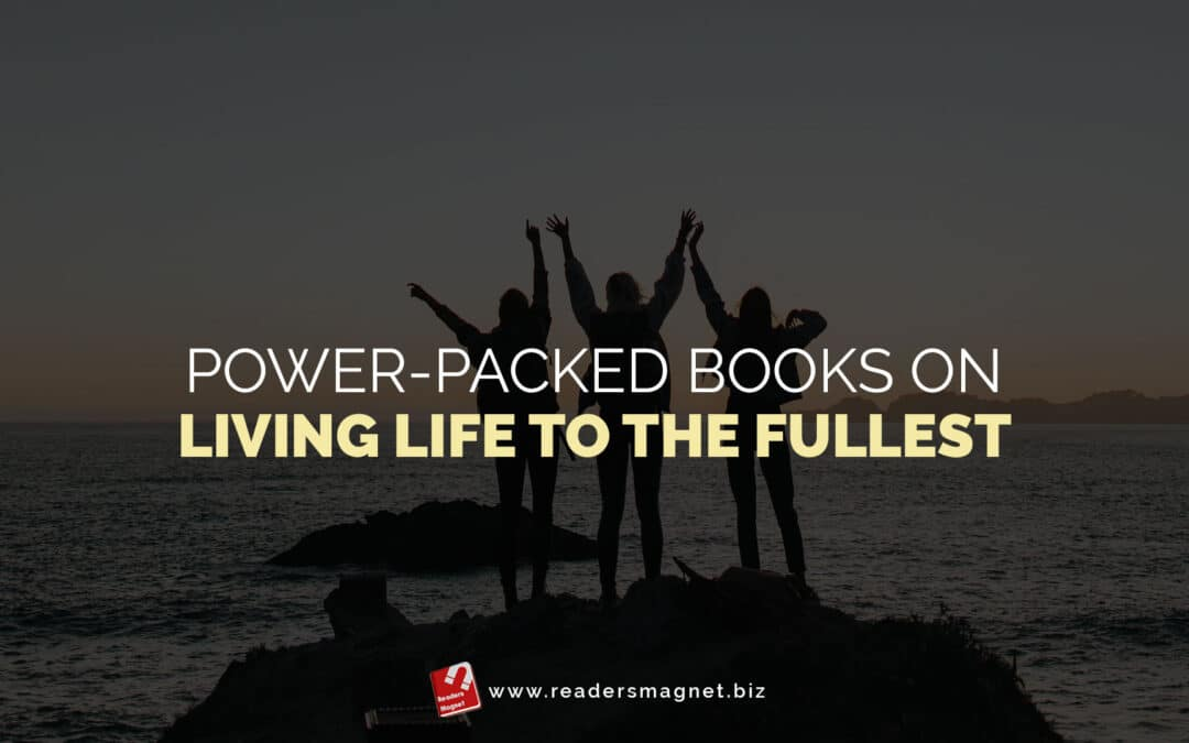 Power-Packed Books on Living Life to the Fullest