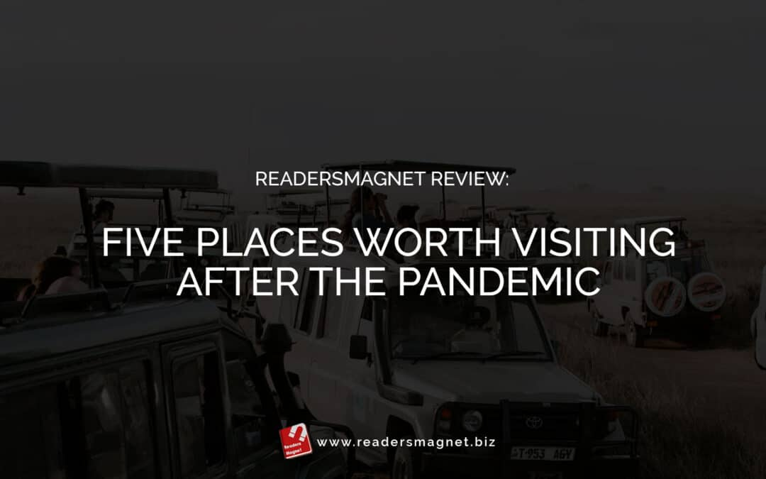ReadersMagnet Review: Five Places Worth Visiting After the Pandemic