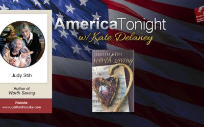 "America Tonight with Kate Delaney Radio Interview: Judy Stih, ""Worth Saving, A Memoir"""