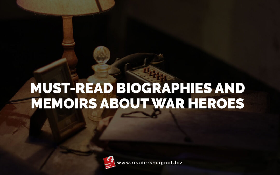 Must-Read Biographies and Memoirs about War Heroes