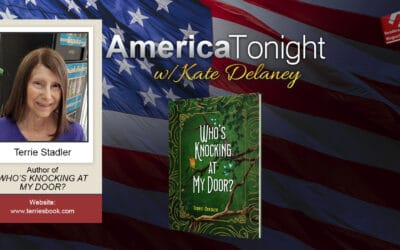 """America Tonight with Kate Delaney Radio Interview: Terrie Stadler, """"Who's Knocking at My Door?"""""""