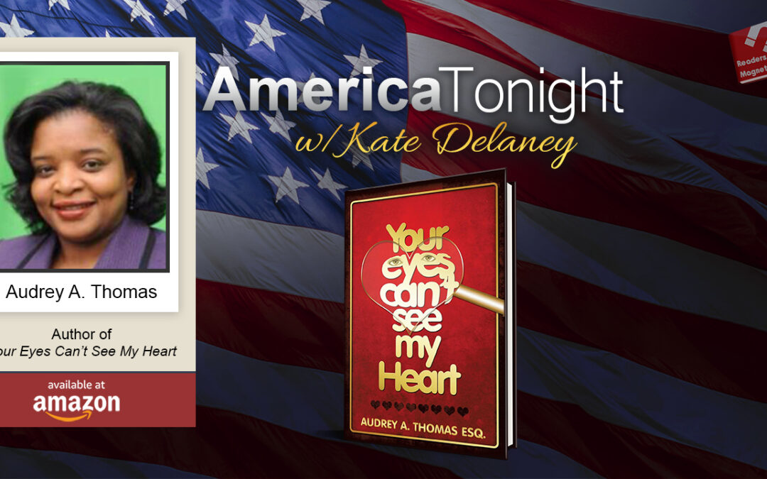 """America Tonight with Kate Delaney Radio Interview: Audrey A. Thomas, """"Your Eyes Can't See My Heart"""""""