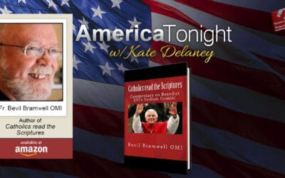 America Tonight with Kate Delaney Radio Interview, Fr. Bevil Bramwell: Catholics read the Scriptures Commentary on Benedict XVI's Verbum Domini